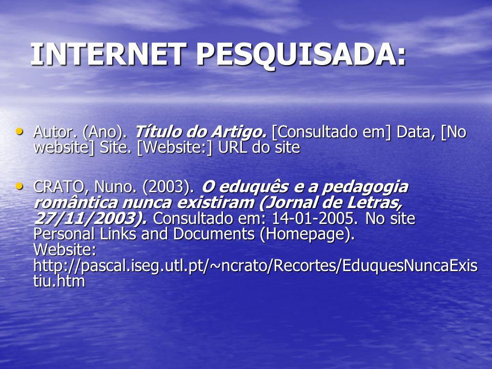 INTERNET PESQUISADA:Autor. (Ano). Título do Artigo. [Consultado em] Data, [No website] Site. [Website:] URL do site.